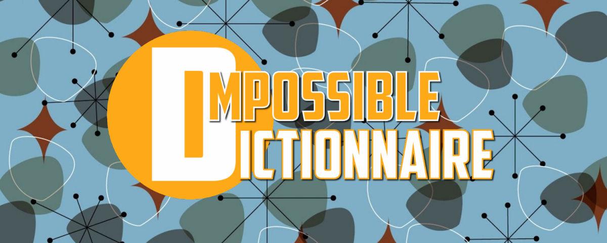 Conseils à ceux qui souhaitent écrire sur l'Impossible Dictionnaire