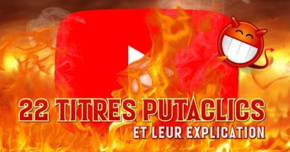 22 titres putaclics de youtubeurs (et leur explication)
