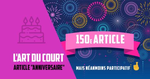 """150 - L'art du court, article """"anniversaire"""" mais néanmoins participatif"""