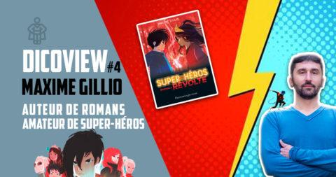 Dicoview #4 : Maxime Gillio - Auteur de romans / amateur de super-héros