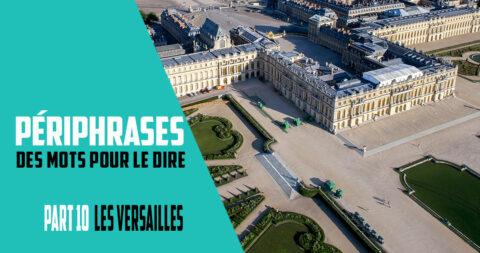 Périphrase, des mots pour le dire : Les Versailles